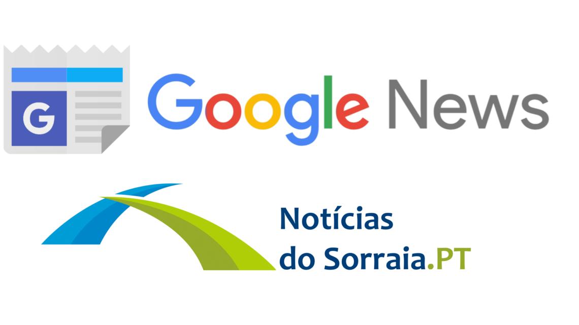 Google News passa a incorporar conteúdos do Notícias do Sorraia. Maior distribuidor de notícias do mundo transmite notícias do Vale do Sorraia